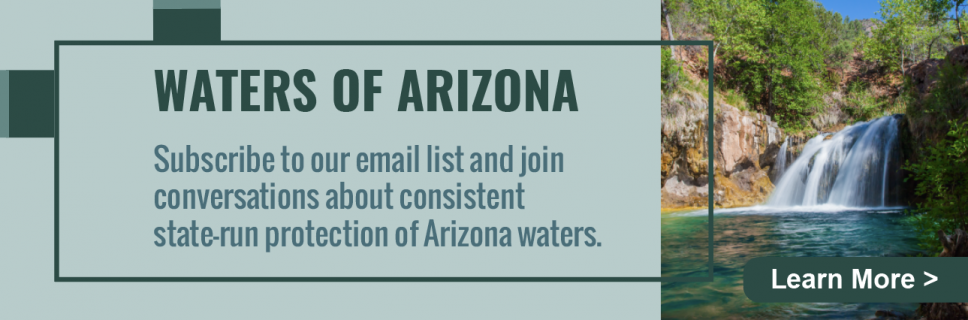 Learn more about protection of Arizona waters and subscribe to the email list.